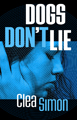 Dogs Don't Lie by Clea Simon