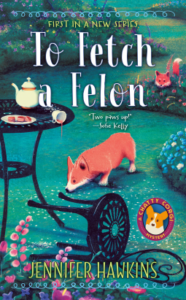 To Fetch a Felon Book Cover. A pembroke welsh corgi is smelling spilled tea in a flower garden with a fox watching the corgi from behind a bush.